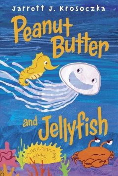 Peanut Butter and Jellyfish - Jarrett J. Krosozcka.