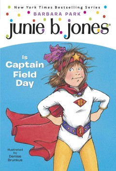 Junie B. Jones is Captain Field Day  /  by Barbara Park ; illustrated by Denise Brunkus. - by Barbara Park ; illustrated by Denise Brunkus.