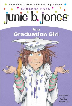 Junie B. Jones is a graduation girl  /  by Barbara Park ; illustrated by Denise Brunkus. - by Barbara Park ; illustrated by Denise Brunkus.