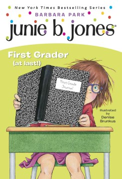 Junie B., first grader (at last!)  /  Barbara Park ; illustrated by Denise Brunkus. - Barbara Park ; illustrated by Denise Brunkus.