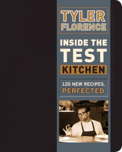 Inside the Test Kitchen : 120 New Recipes, Perfected