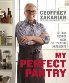 My perfect pantry : 150 easy recipes from 50 essential ingredients - cGeoffrey Zakarian with Amy Stevenson and Margaret Zakarian ; photographs by Sara Remington.
