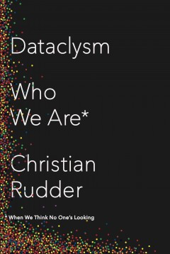 Dataclysm : Who We Are (When We Think No One's Looking)