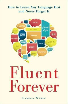 Fluent forever : how to learn any language fast and never forget it - Gabriel Wyner.