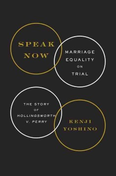 Speak now : marriage equality on trial : the story of Hollingsworth v. Perry / Kenji Yoshino. - Kenji Yoshino.