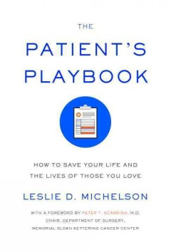 Patient's Playbook : How to Save Your Life and the Lives of Those You Love