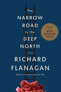 The narrow road to the deep north : a novel - Richard Flanagan.