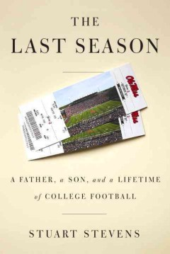 Last Season : A Father, a Son, and a Lifetime of College Football