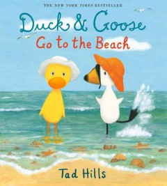 Duck & Goose go to the beach - written & illustrated by Tad Hills.