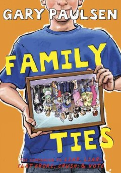 Family ties : the theory, practice, and destructive properties of relatives - Gary Paulsen.