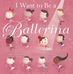 I want to be a ballerina - by Anna Membrino ; illustrated by Smiljana ÄŒoh.