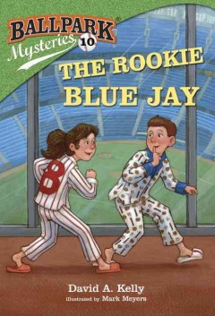 The rookie Blue Jay /  by David A. Kelly ; illustrated by Mark Meyers. - by David A. Kelly ; illustrated by Mark Meyers.