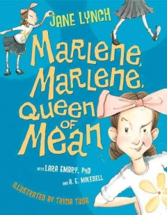 Marlene, Marlene, Queen of Mean - by Jane Lynch, Lara Embry, PhD, and A. E. Mikesell ; illustrated by Tricia Tusa.