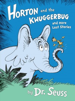 Horton and the Kwuggerbug and more lost stories - by Dr. Seuss ; introduction by Charles D. Cohen.