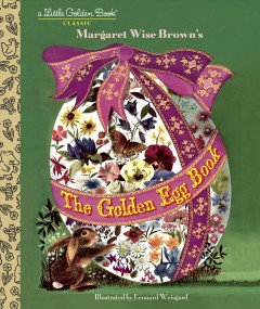 The golden egg book /  by Margaret Wise Brown ; illustrated by Leonard Weisgard. - by Margaret Wise Brown ; illustrated by Leonard Weisgard.