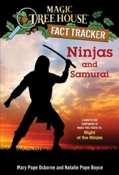 Ninjas and samurai : a nonfiction companion to Magic tree house #5 : Night of the ninjas - by Mary Pope Osborne and Natalie Pope Boyce ; illustrated by Sal Murdocca.