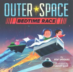 Outer space bedtime race /  by Rob Sanders ; illustrated by Brian Won. - by Rob Sanders ; illustrated by Brian Won.