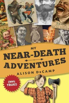 My near-death adventures (99% true!) /  Alison DeCamp. - Alison DeCamp.