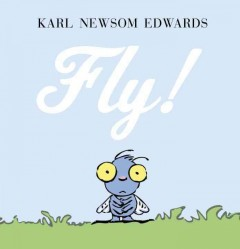 Fly! /  Karl Newsom Edwards. - Karl Newsom Edwards.