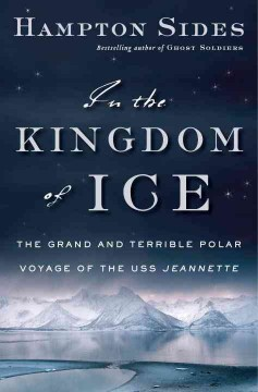 In the kingdom of ice : the grand and terrible polar voyage of the U.S.S. Jeannette - Hampton Sides.