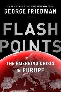 Flashpoints : the emerging crisis in Europe / George Friedman. - George Friedman.