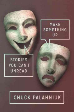 Make something up : stories you can't unread / by Chuck Palahniuk. - by Chuck Palahniuk.