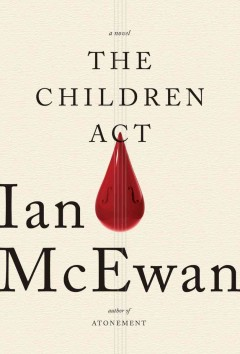 The children act : a novel - Ian McEwan.