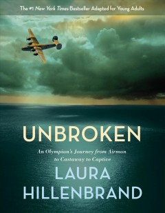 Unbroken : an Olympian's journey from airman to castaway to captive / Laura Hillenbrand. - Laura Hillenbrand.