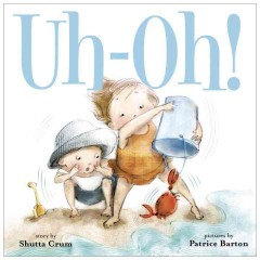 Uh-oh! /  story by Shutta Crum ; illustrated by Patrice Barton. - story by Shutta Crum ; illustrated by Patrice Barton.