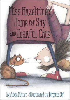Miss Hazeltine's Home for Shy and Fearful Cats /  written by Alicia Potter ; illustrated by Birgitta Sif. - written by Alicia Potter ; illustrated by Birgitta Sif.