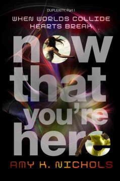 Now that you're here : a Duplexity novel - Amy K. Nichols.