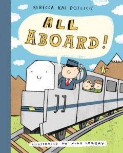 All aboard! - Rebecca Kai Dotlich ; illustrated by Mike Lowery.