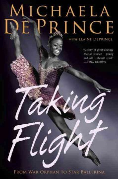 Taking flight : from war orphan to star ballerina - Michaela DePrince with Elaine DePrince.