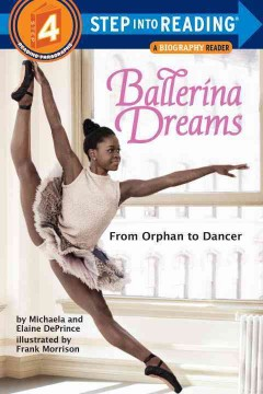 Ballerina dreams : from orphan to dancer - by Michaela DePrince and Elaine DePrince ; illustrated by Frank Morrison.