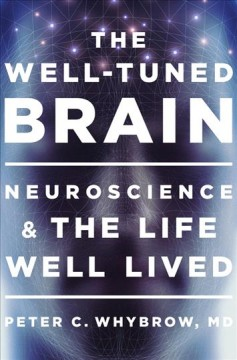 Well-tuned Brain : Neuroscience and the Life Well Lived