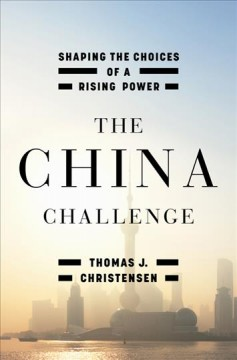 China Challenge : Shaping the Choices of a Rising Power