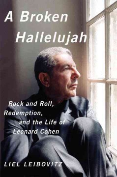 A broken hallelujah : rock and roll, redemption, and the life of Leonard Cohen - Liel Leibovitz.