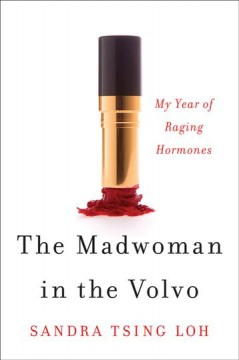 The madwoman in the Volvo : my year of raging hormones - Sandra Tsing Loh.