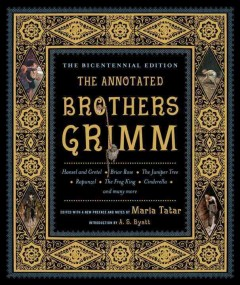The annotated Brothers Grimm /  Jacob and Wilhelm Grimm ; edited with a new preface and notes by Maria Tatar ; translations by Maria Tatar ; introduction by A.S. Byatt. - Jacob and Wilhelm Grimm ; edited with a new preface and notes by Maria Tatar ; translations by Maria Tatar ; introduction by A.S. Byatt.