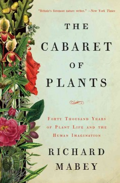 Cabaret of Plants : Forty Thousand Years of Plant Life and the Human Imagination