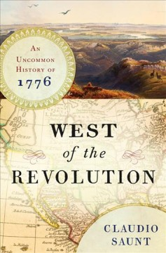 West of the Revolution : an uncommon history of 1776 - Claudio Saunt.