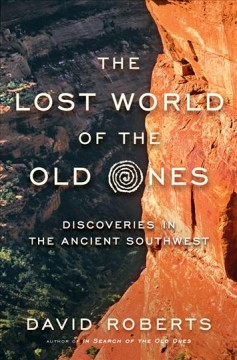 The lost world of the Old Ones : discoveries in the ancient Southwest / David Roberts.