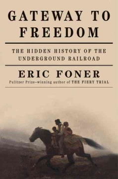 Gateway to freedom : the hidden history of the underground railroad / Eric Foner. - Eric Foner.