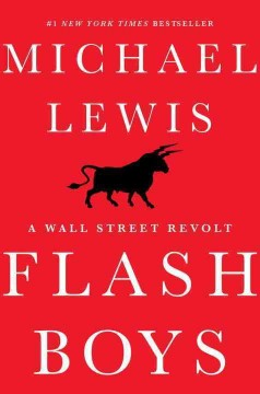Flash boys : a Wall Street revolt - Michael Lewis.