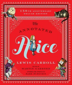 Annotated Alice : Alice's Adventures in Wonderland & Through the Looking-glass