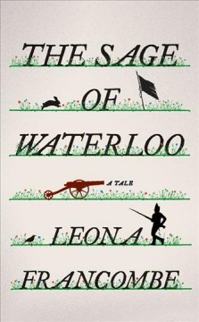 The sage of Waterloo : a tale / Leona Francombe. - Leona Francombe.