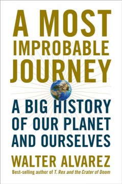 Most Improbable Journey : A Big History of Our Planet and Ourselves