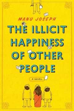 The illicit happiness of other people /  Manu Joseph. - Manu Joseph.