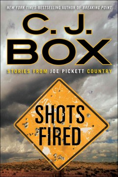Shots fired : stories from Joe Pickett Country - C.J. Box.