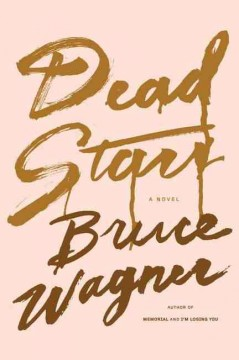 Dead stars : an entertainment / Bruce Wagner. - Bruce Wagner.